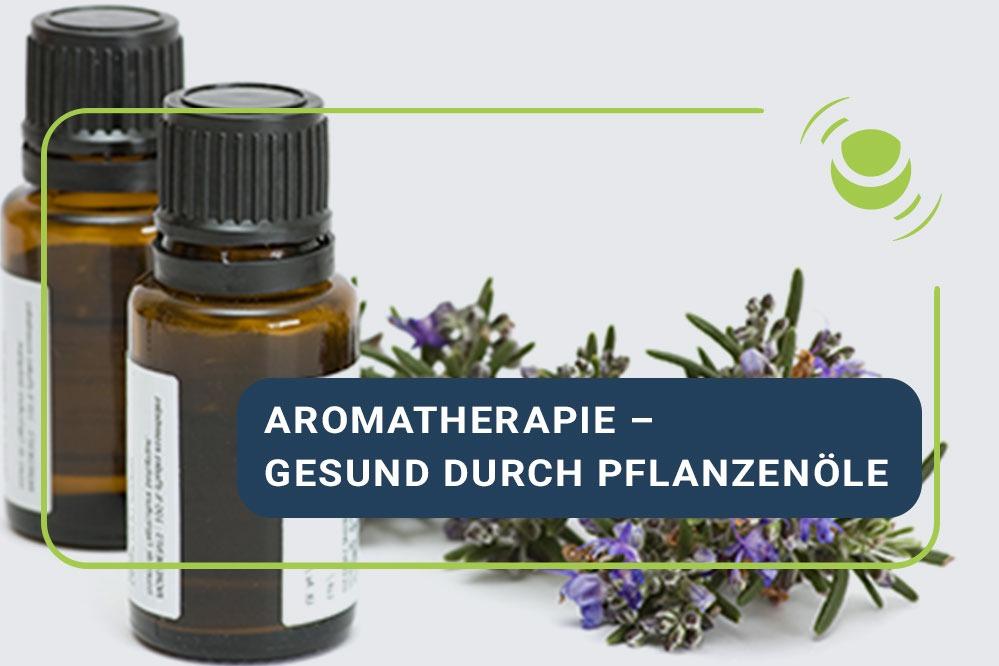 Aromatherapie: Gesund durch Pflanzenöle!