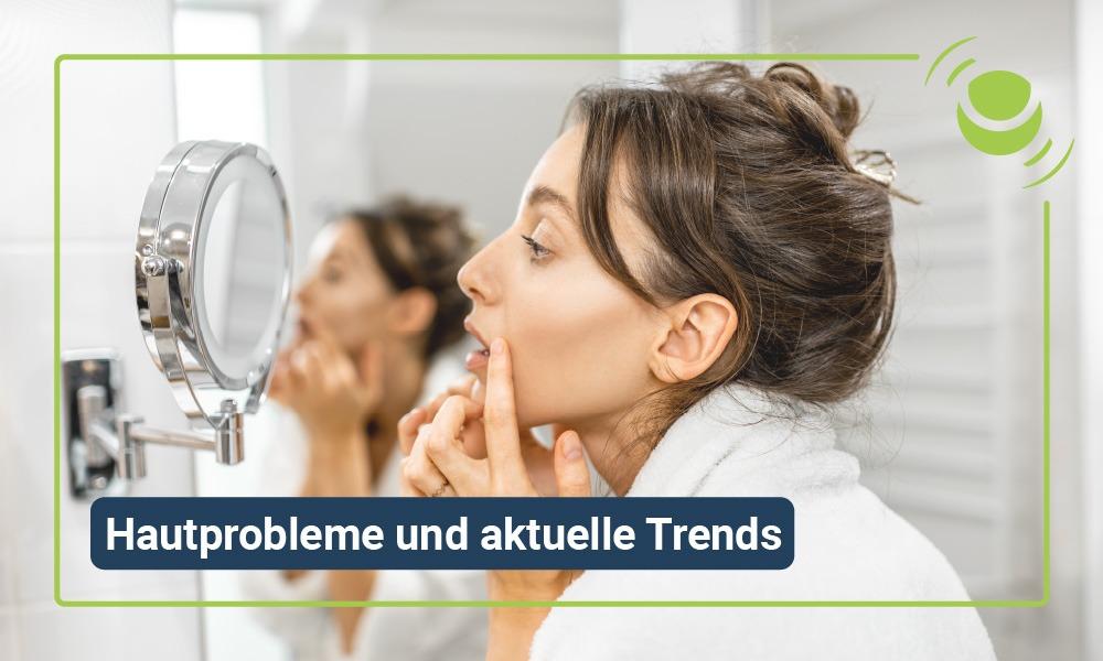 Hautprobleme und aktuelle Trends