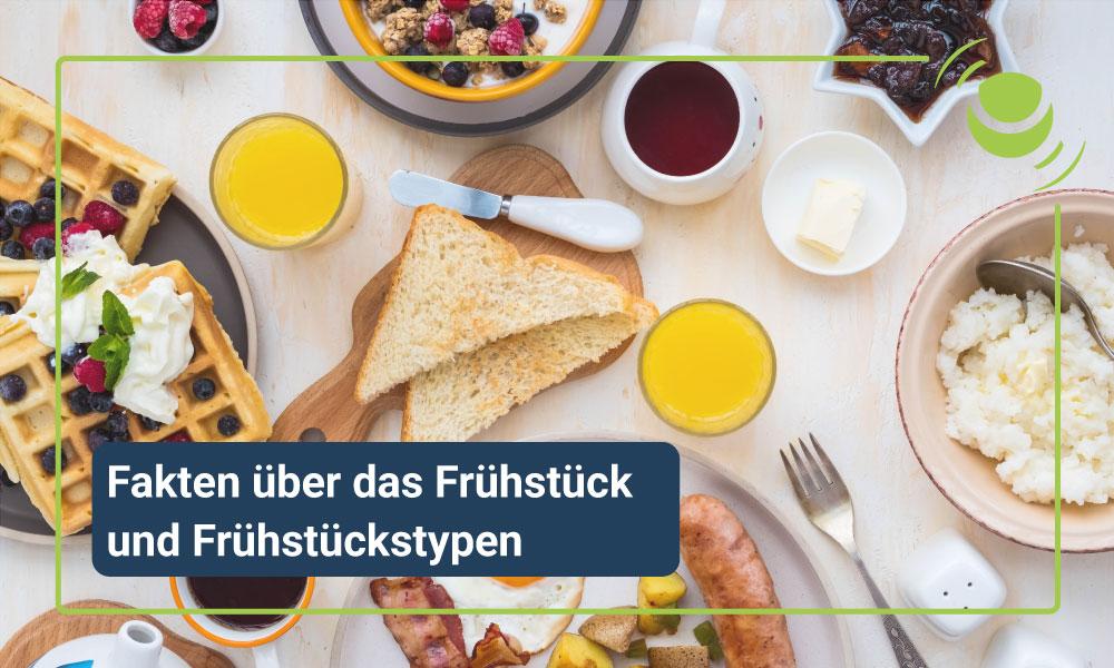 Allgemeine Fakten über das Frühstück und Frühstückstypen