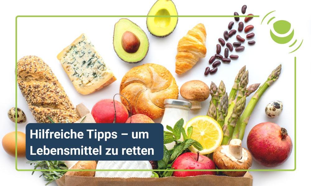 Hilfreiche Tipps – um Lebensmittel zu retten