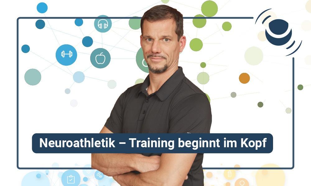 Neuroathletik – Training beginnt im Kopf mit Lars Lienhard